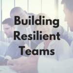 Building Resilient Teams