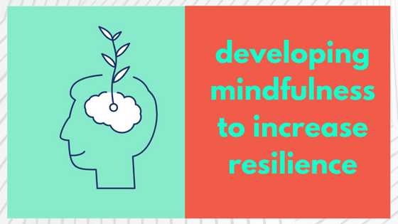 Developing Mindfulness to Increase Resilience