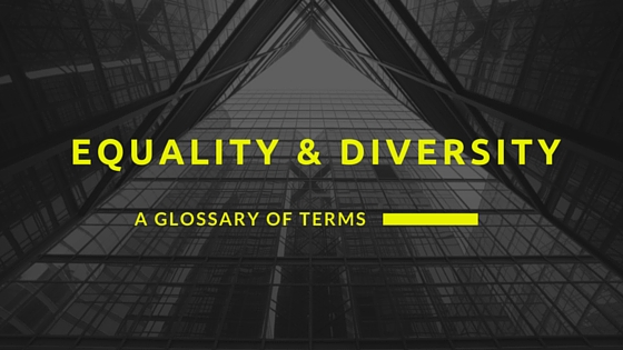 Equality & Diversity – A Glossary of Terms