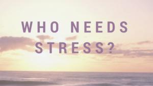 who needs stress