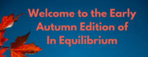 A few Maple leaves against a cloudless blue sky with the words Welcome to the Early Autumn Edition of In Equilibrium written over it.