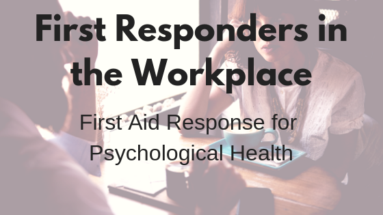 First Responders in the Workplace: First Aid Response for Psychological Health